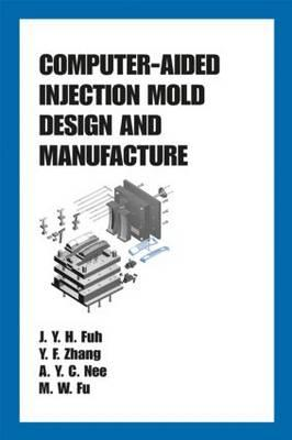 Computer-Aided Injection Mold Design and Manufacture By Fuh, J. Y. H. (EDT)/ Zhang, Y. F./ Nee, A. Y. C./ Fu, M. W.